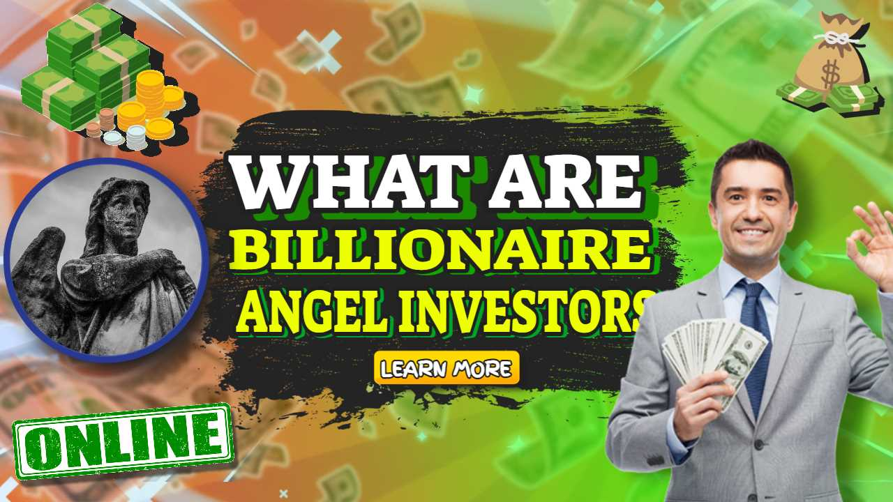 What Are Billionaire Angel Investors – Obtain Additional Capital