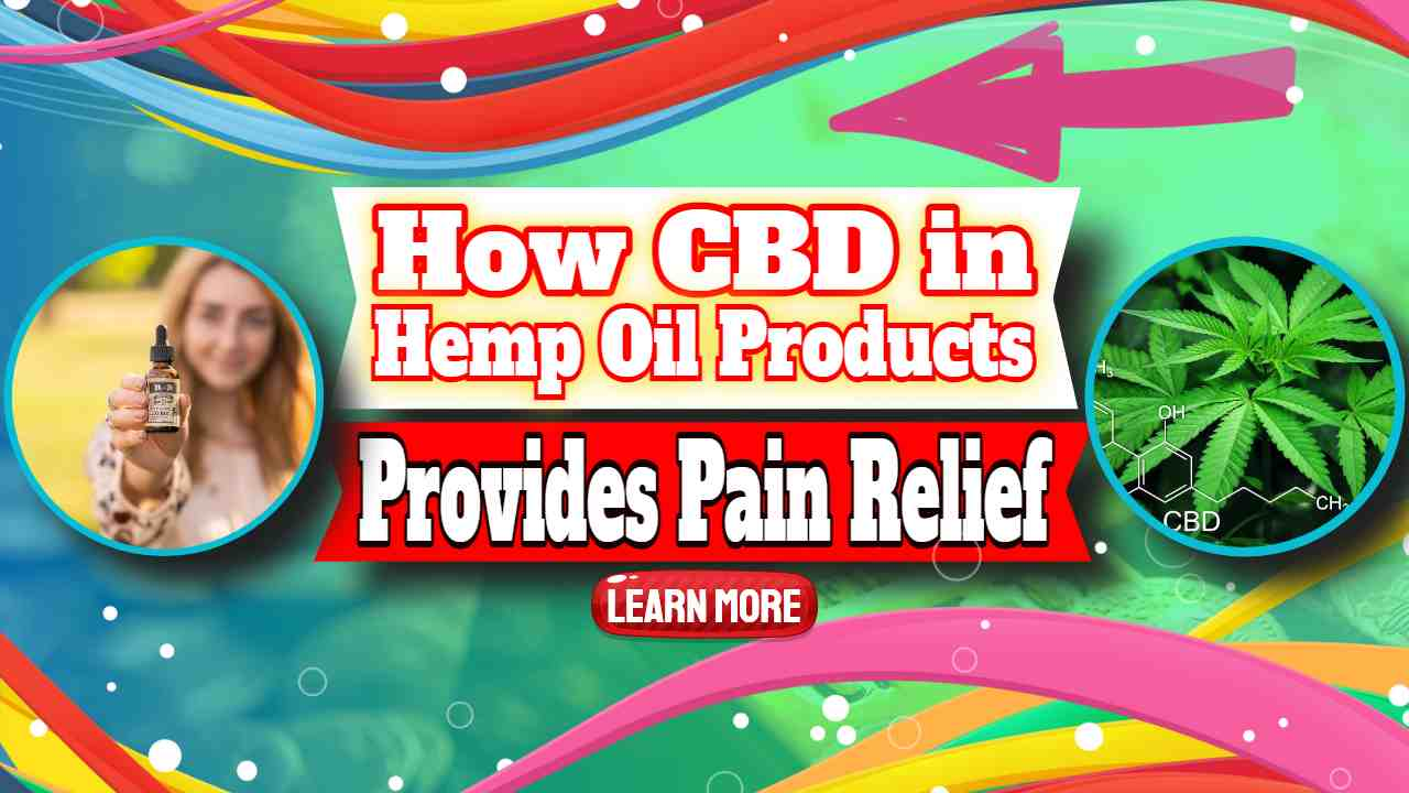 How CBD in Hemp Oil Products Provides Pain Relief